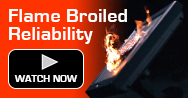 Flame Broiled Reliability